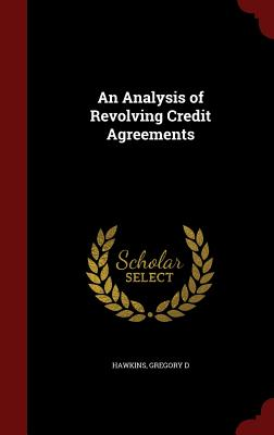 An Analysis of Revolving Credit Agreements, Hawkins, Gregory D