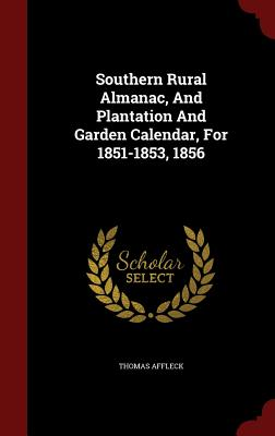 Southern Rural Almanac, And Plantation And Garden Calendar, For 1851-1853, 1856, Affleck, Thomas