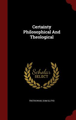 Certainty Philosophical And Theological, Trethowan, Dom Illtyd