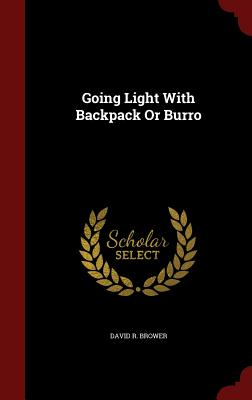 Going Light With Backpack Or Burro, Brower, David R.