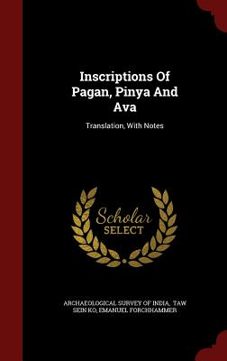 Inscriptions Of Pagan, Pinya And Ava: Translation, With Notes, Forchhammer, Emanuel