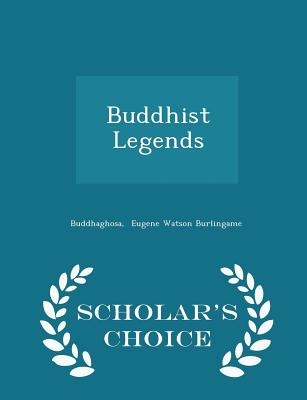 Buddhist Legends - Scholar's Choice Edition, Eugene Watson Burlingame, Buddhaghosa