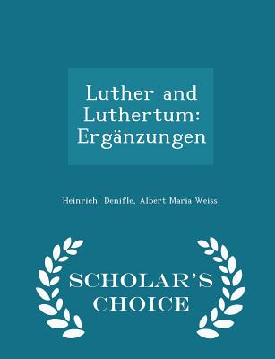 Luther and Luthertum: Erg�nzungen - Scholar's Choice Edition, Denifle, Albert Maria Weiss Heinrich
