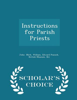 Instructions for Parish Priests - Scholar's Choice Edition, Mirk, William Edward Peacock British M