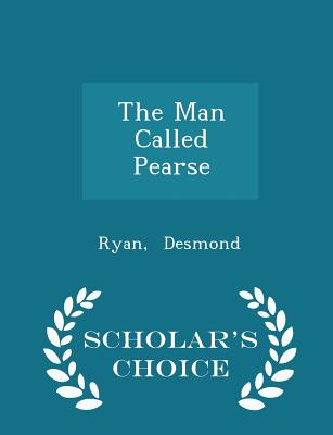 The Man Called Pearse - Scholar's Choice Edition, Desmond, Ryan
