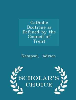 Catholic Doctrine as Defined by the Council of Trent - Scholar's Choice Edition, Adrien, Nampon