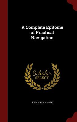 A Complete Epitome of Practical Navigation, Norie, John William