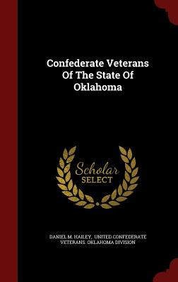 Confederate Veterans Of The State Of Oklahoma, Hailey, Daniel M.
