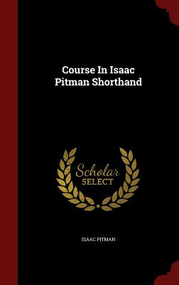 Course In Isaac Pitman Shorthand, Pitman, Isaac