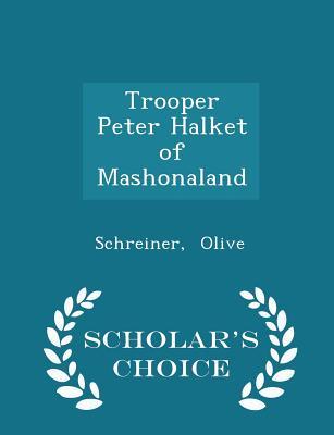 Trooper Peter Halket of Mashonaland - Scholar's Choice Edition, Olive, Schreiner
