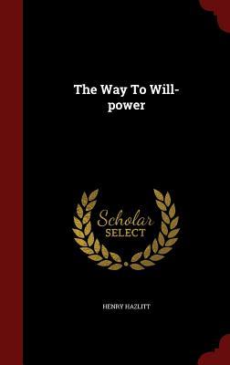 The Way To Will-power, Hazlitt, Henry