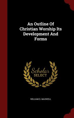 Image for An Outline Of Christian Worship Its Development And Forms