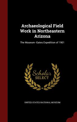 Image for Archaeological Field Work in Northeastern Arizona: The Museum -Gates Expedition of 1901