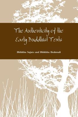 The Authenticity of the Early Buddhist Texts, And Bhikkhu Brahmali, Bhikkhu Sujato