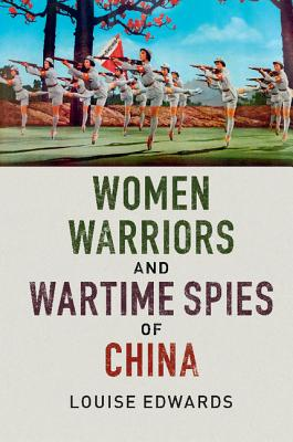 Women Warriors and Wartime Spies of China, Edwards, Louise
