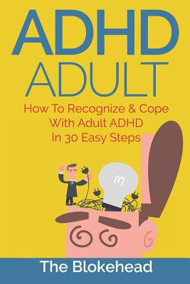 Image for ADHD Adult: How To Recognize & Cope With Adult ADHD In 30 Easy Steps