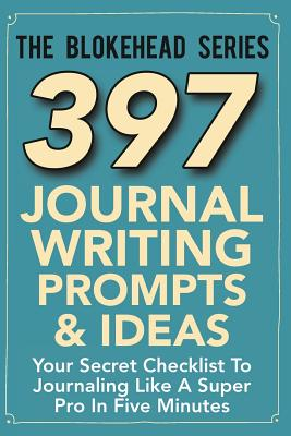 Image for 397 Journal Writing Prompts & Ideas: Your Secret Checklist To Journaling Like A Super Pro In Five Minutes