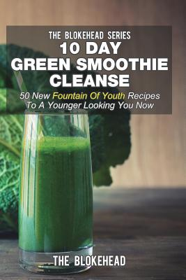 Image for 10 Day Green Smoothie Cleanse: 50 New Fountain Of Youth Recipes To A Younger Looking You Now