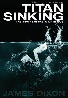 Image for Titan Sinking: The decline of the WWF in 1995 (Hardback)