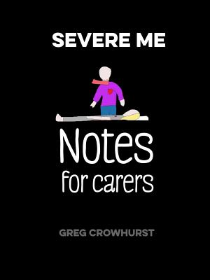 Image for Severe Me: Notes for Carers