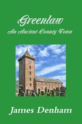 Greenlaw - An Ancient County Town, Denham, James