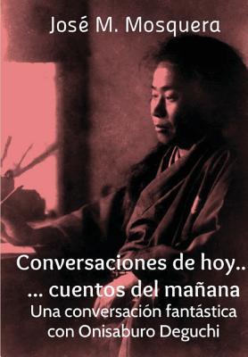Image for Conversaciones de hoy... cuentos del mañana. Una conversación fantástica con Onisaburo Deguchi (Spanish Edition)