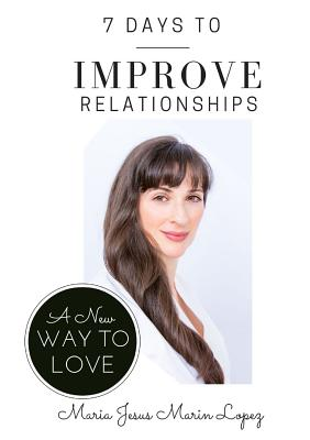 Image for 7 Days to Improve Relationships: A New Way to Love