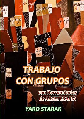 Image for TRABAJO CON GRUPOS con HERRAMIENTAS PRÁCTICAS de Arteterapia (Spanish Edition)