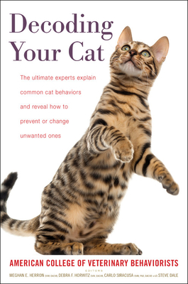 Image for DECODING YOUR CAT: THE ULTIMATE EXPERTS EXPLAIN COMMON CAT BEHAVIORS AND REVEAL HOW TO PREVENT OR CH