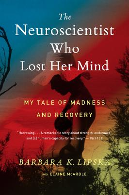 Image for The Neuroscientist Who Lost Her Mind: My Tale of Madness and Recovery