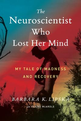 Image for Neuroscientist Who Lost Her Mind: My Tale of Madness and Recovery
