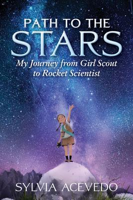 Image for PATH TO THE STARS: MY JOURNEY FROM GIRL SCOUT TO ROCKET SCIENTIST
