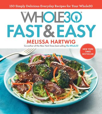 Image for The Whole30 Fast & Easy Cookbook: 150 Simply Delicious Everyday Recipes for Your Whole30