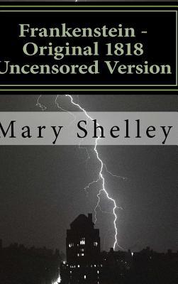 Frankenstein - Original 1818 Uncensored Version, Shelley, Mary