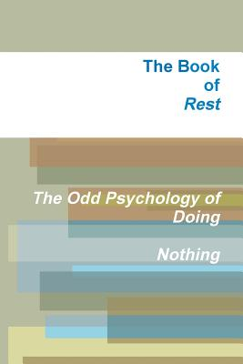 The Book of Rest The Odd Psychology of Doing Nothing, Marr, A. J.