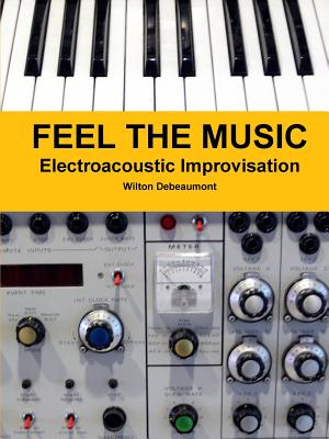 Feel the Music: Electroacoustic Improvisation, Debeaumont, Wilton
