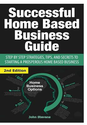 Successful Home Based Business Guide, Stevens, John