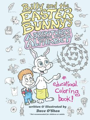 Billy and the Easter Bunny's Adventures Through the Alphabet, O'Shea, Dave
