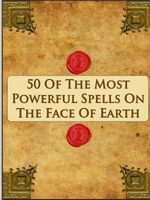 Image for 50 Of The Most Powerful Spells On The Face Of Earth