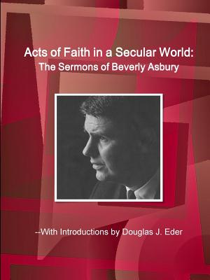 Acts of Faith in a Secular World: The Sermons of Beverly Asbury, Eder, Douglas