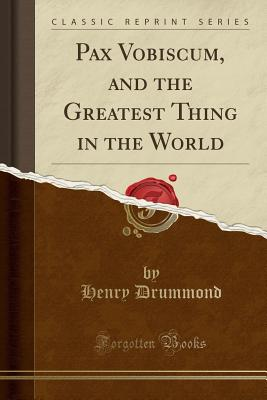 Pax Vobiscum, and the Greatest Thing in the World (Classic Reprint), Drummond, Henry