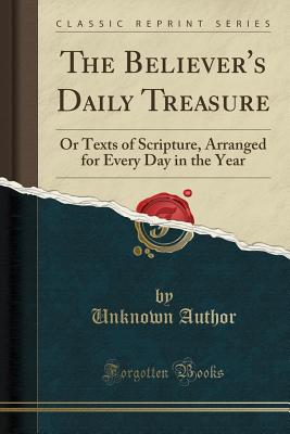 Image for The Believer's Daily Treasure: Or Texts of Scripture Arranged for Every Day in the Year (Classic Reprint)
