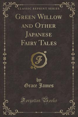 Image for Green Willow and Other Japanese Fairy Tales (Classic Reprint)