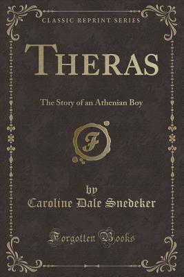 Theras: The Story of an Athenian Boy (Classic Reprint), Snedeker, Caroline Dale