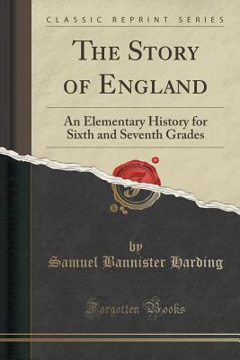 The Story of England: An Elementary History for Sixth and Seventh Grades (Classic Reprint), Harding, Samuel Bannister