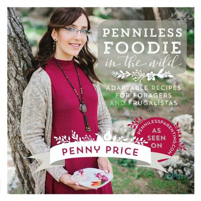 Penniless Foodie in the Wild: Adaptable recipes for foragers and frugalistas, Price, Penny