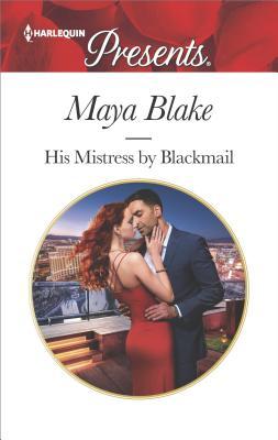 His Mistress by Blackmail (Harlequin Presents), Maya Blake