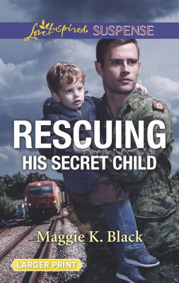 Image for Rescuing His Secret Child (True North Heroes)