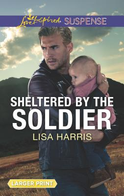 Image for Sheltered by the Soldier (Love Inspired Suspense)