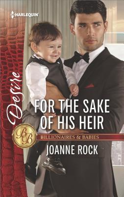 For the Sake of His Heir (Billionaires and Babies), Joanne Rock